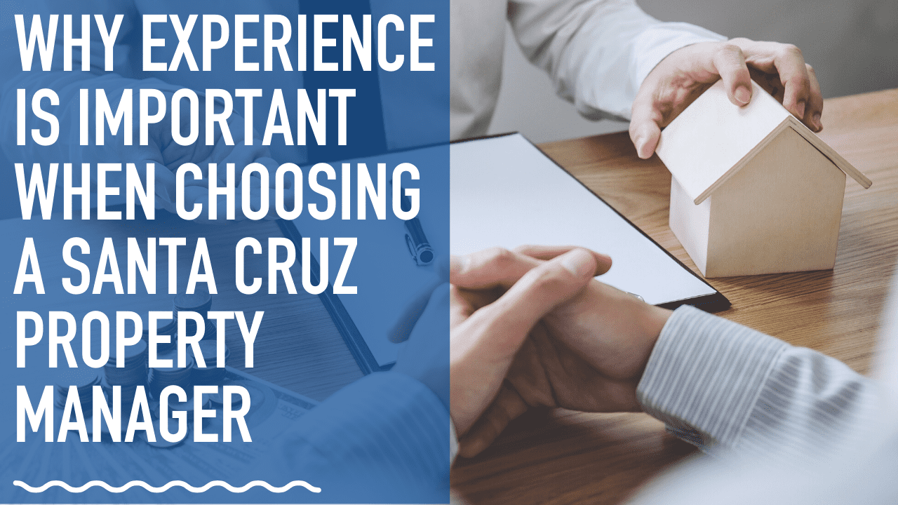 Why Experience Is Important When Choosing a Santa Cruz Property Manager