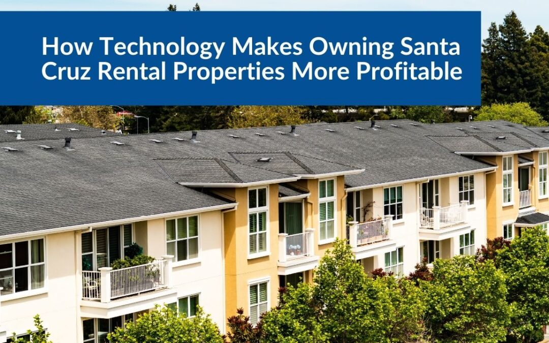 How Technology Makes Owning Santa Cruz Rental Properties More Profitable